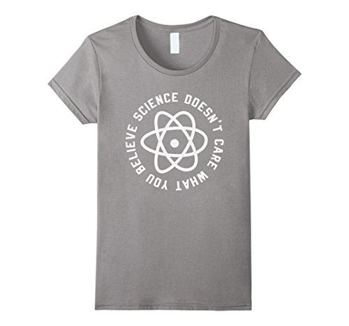 Womens Science Doesn't Care What You Believe T-Shirt Science Cause Large Slate (Believe T-shirt Womens)