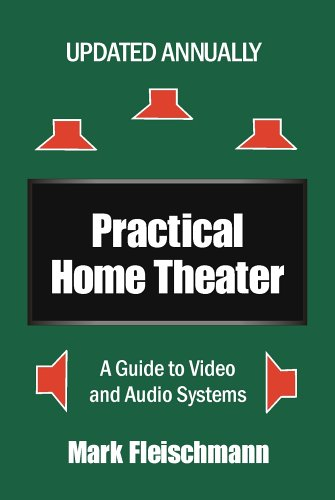Practical Home Theater: A Guide to Video And Audio Systems 2006: A Guide to Video and Audio Systems (2006 Edition) (Practical Home Theater: A Guide to Video & Audio Systems)