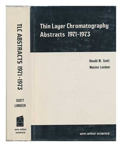 Arbor Thin - Thin-Layer Chromatography Abstracts, 1971-1973 [By] Ronald M. Scott and Munime Lundeen