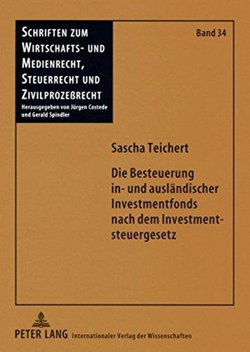 Die Besteuerung in- und ausländischer Investmentfonds nach dem Investmentsteuergesetz: Unter besonderer Beachtung der steuerrechtlichen Behandlung der ... Steuerrecht und Zivilprozeßrecht) Taschenbuch – 12. Februar 2009 Sascha Teichert Peter Lang GmbH 3631