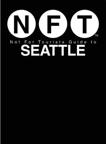 Not For Tourists Guide to Seattle 2017