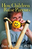How Children Raise Parents, Dan B. Allender, 1578561108