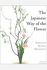 The Japanese Way of the Flower: Ikebana as Moving Meditation Paperback