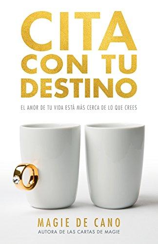 Libro : Cita Con Tu Destino: El amor de tu vida esta mas cerca de lo que crees (Spanish Edition) [Magie de Cano]