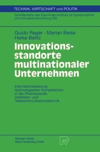 Innovationsstandorte multinationaler Unternehmen: Internationalisierung technologischer Kompetenzen in der Pharmazeutik, Halbleiter- und ... Wirtschaft und Politik) (German Edition)