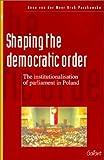 Shaping the Democratic Order, Anna van der Meer Krok-Paszkowska, 9053509739