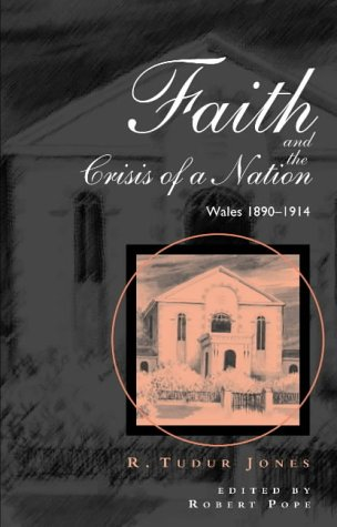 Faith and the Crisis of a Nation: Wales 1890-1914 (University of Wales - Bangor History of Religion)