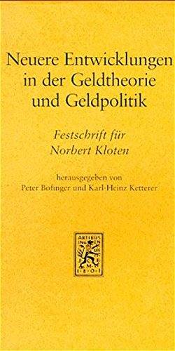 Neuere Entwicklungen in der Geldtheorie und Geldpolitik. Implikationen für die Europäische Währungsunion. Festschrift für Norbert Kloten: Neuere ... Geldtheorie und Geldpolitik. Implikationen...