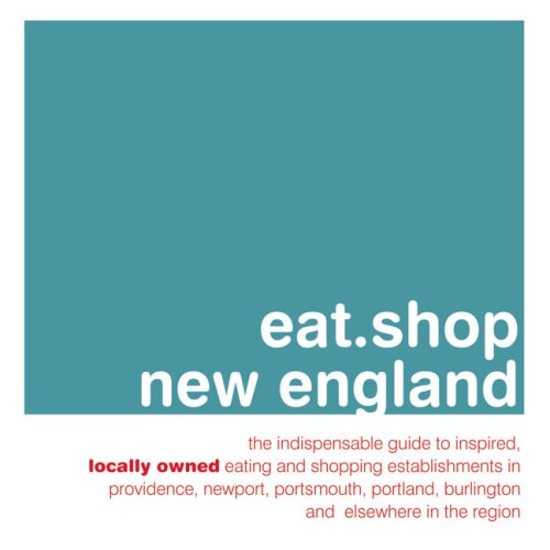 eat.shop new england: The Indispensable Guide to Inspired, Locally Owned Eating and Shopping Establishments in Providence, Newport, Portland, ... Unique, Locally Owned Eating & - In Shopping Newport Ri