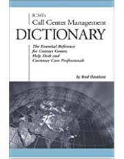 ICMI's Call Center Management Dictionary: The Essential Reference for Contact Center, Help Desk and Customer Care Professionals