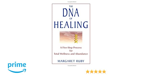 The dna of healing a five step process for total wellness and the dna of healing a five step process for total wellness and abundance margaret ruby 9781571744692 books amazon malvernweather Images