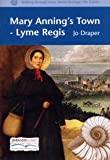MARY ANNING'S TOWN: LYME REGIS (WALKING THROUGH TIME)