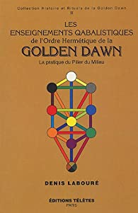 Les enseignements qabalistiques de la Golden Dawn, tome 2 par Denis Labouré