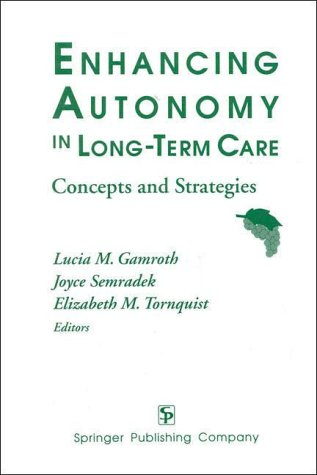 Enhancing Autonomy in Long-Term Care: Concepts and Strategies by Brand: Springer Publishing Company