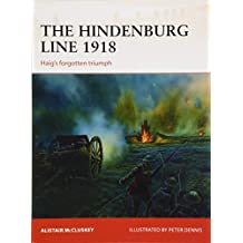 The Hindenburg Line 1918: Haig's forgotten triumph