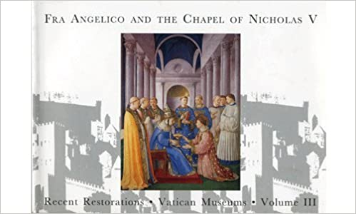 Recent Restorations of the Vatican Museums Fra Angelico and the Chapel of Nicholas V Vol 3