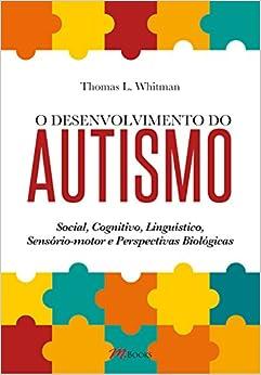 Desenvolvimento do Autismo, O: Social, Cognitivo, Linguistico, Sensorio-motor e Perspectivas Biologicas