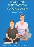 Teaching Meditation to Children, David Fontana and Ingrid Slack, 0007133081