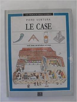 Amazon.it: Le case. Modi, forme, usi dell\'abitare nel tempo - Piero ...