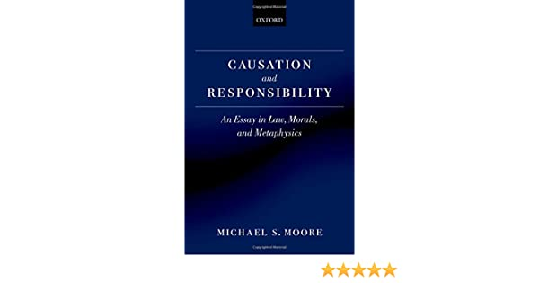com causation and responsibility an essay in law morals com causation and responsibility an essay in law morals and metaphysics 9780199256860 michael s moore books