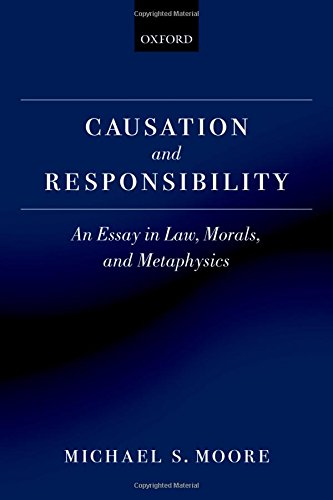 Causation and Responsibility: An Essay in Law, Morals, and Metaphysics by Michael S Moore