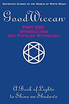 The Good Wiccan Part One: Introduction and Popular Mythology: White Witchcraft - The How-to Guides for the Beginning Solitary Practitioner. by [Stratton, Mary-Margaret]