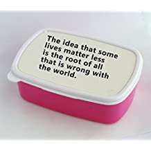 Lunch box with The idea that some lives matter less is the root of all that is wrong with the world.