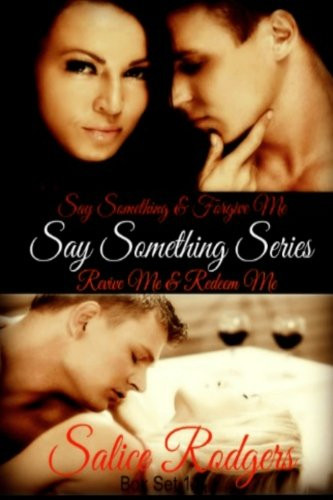 Say Something Series: Including: Say Something, Forgive Me, Revive Me, Redeem Me