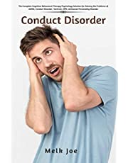 Conduct Disorder: The Complete Cognitive Behavioral Therapy Psychology Solution for Solving the Problems of ADHD, Conduct Disorder, Tantrum, OPD, Antisocial Personality Disorder
