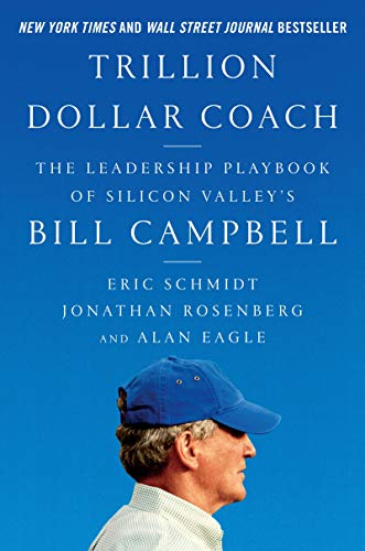 [Eric Schmidt] Trillion Dollar Coach: The Leadership Playbook of Silicon Valley's Bill Campbell(Hardcover)【2019】 (Best Of Silicon Valley 2019)