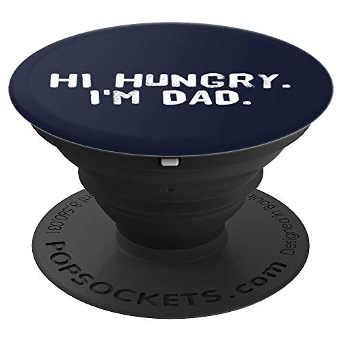 HI HUNGRY. I'M DAD. Art Funny Father's Day Gift Idea - PopSockets Grip and Stand for Phones and Tablets -