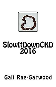 SlowItDownCKD 2016 by [Rae-Garwood, Gail]