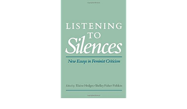 com listening to silences new essays in feminist  com listening to silences new essays in feminist criticism 9780195073072 elaine hedges shelley fisher fishkin books