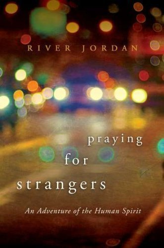 Praying for Strangers: An Adventure of the Human Spirit 1st (first) Edition by Jordan, River published by Berkley Hardcover (2011) Hardcover