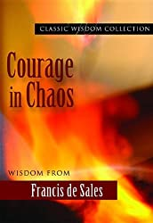 Courage in Chaos: Wisdom from Francis de Sales (Classic Wisdom Collection)