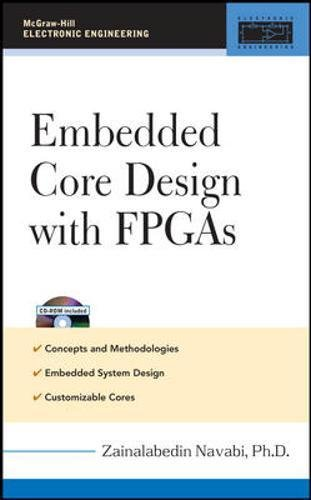 Embedded Core Design with FPGAs (McGraw-Hill Electronic Engineering)
