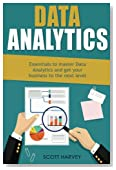 Data Analytics: Essentials to master Data Analytics and get your business to the next level (Data Science, Big Data, Data Analytics)