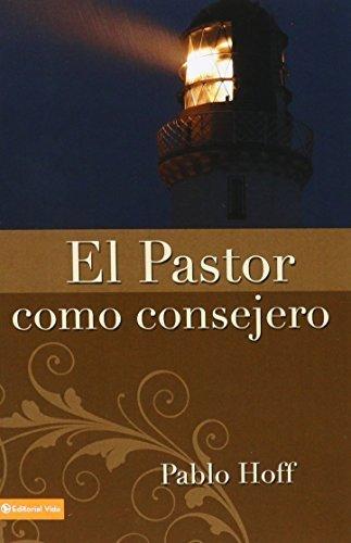 El Pastor como Consejero (Spanish Edition) by Pablo Hoff (1981-12-01)
