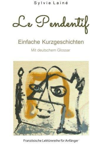 Price comparison product image Le Pendentif,  Einfache Geschichten auf Französisch: mit deutschem Glossar (Französische Lektürereihe für Anfänger) (Volume 1) (German Edition)
