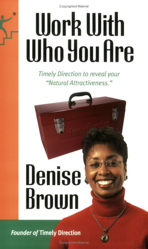 1596330058 - Denise Brown: Work with Who You Are : Providing Timely Direction to Transform Your Life and Reveal Your Natural Attractivene - Book