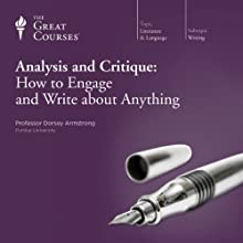Analysis and Critique: How to Engage and Write about Anything Lecture by  The Great Courses Narrated by Professor Dorsey Armstrong