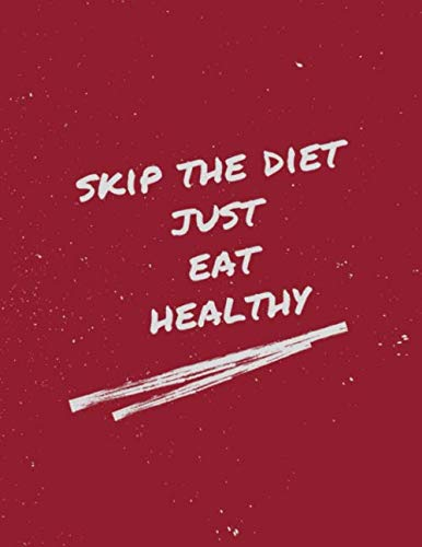 Skip The Diet Just Eat Healthy: My Health and Food Diary; Daily Food Journal and Activity Tracker; 8.5 x 11 Inches; 90 Days Meals and Exercise Tracker