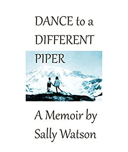 Dance to a Different Piper: A Memoir by Sally Watson by [Watson, Sally]