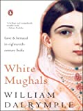 White Mughals : Love and Betrayal in Eighteenth-Century India price comparison at Flipkart, Amazon, Crossword, Uread, Bookadda, Landmark, Homeshop18