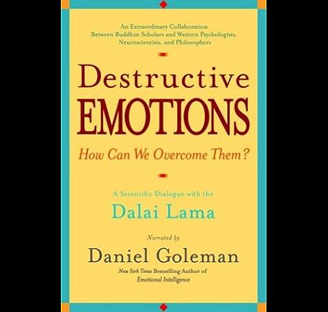 Destructive Emotions A Scientific Dialogue With The Dalai Lama Kindle Edition By Goleman Daniel Religion Spirituality Kindle Ebooks Amazon Com