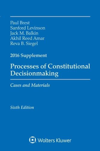 Processes of Constitutional Decisionmaking: Cases and Material 2016 Supplement (Supplements)