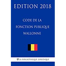 Code de la fonction publique wallonne - Edition 2018 (French Edition)