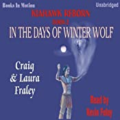 In the Days of Winter Wolf: Kiahawk Reborn, Book 2 | Craig Fraley, Laura Fraley