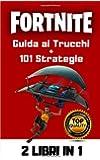 Fortnite Guida ai trucchi + 101 Strategie: 2 libri in 1