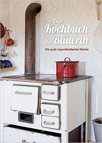 Das Kochbuch Der Bauerin Die Gute Alpenlandische Kuche Amazon De
